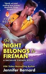 The Night Belongs to Fireman : A Bachelor Firemen Novel - Jennifer Bernard