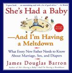 She's Had a Baby : And I'm Having A Meltdown - James D. Barron