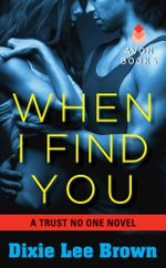 When I Find You : A Trust No One Novel - Dixie Lee Brown