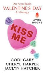 Kiss Me : An Avon Books Valentine's Day Anthology - Codi Gary