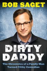 Dirty Daddy : The Chronicles of a Family Man Turned Filthy Comedian - Bob Saget