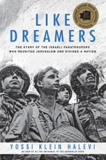 Like Dreamers : The Story of the Israeli Paratroopers Who Reunited Jerusalem and Divided a Nation - Yossi Klein Halevi