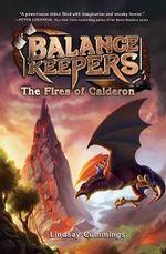 Balance Keepers, Book 1 : The Fires of Calderon - Lindsay Cummings