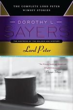 Lord Peter : The Complete Lord Peter Wimsey Stories - Dorothy L Sayers
