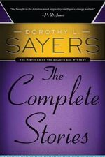 Dorothy L. Sayers : The Complete Stories - Dorothy L Sayers