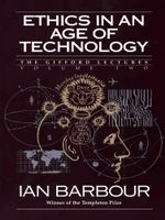 Ethics in an Age of Technology : Gifford Lectures, Volume Two - Ian G. Barbour