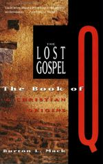 The Lost Gospel : The Book of Q and Christian Origins - Burton L. Mack
