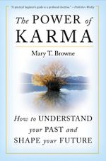 The Power of Karma : How to Understand Your Past and Shape Your Future - Mary T. Browne