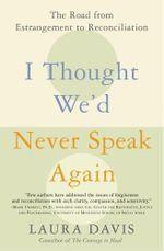 I Thought We'd Never Speak Again : The Road from Estrangement to Reconciliation - Laura Davis