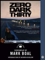 Zero Dark Thirty : The Shooting Script - Mark Boal
