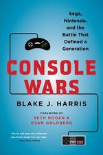 Console Wars : Sega, Nintendo, and the Battle That Defined a Generation - Blake J Harris