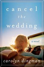 Cancel the Wedding : A Novel - Carolyn T. Dingman