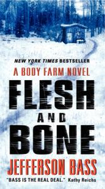 Flesh and Bone : A Body Farm Novel - Jefferson Bass