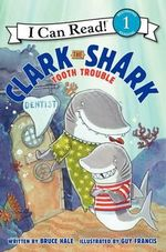 Clark the Shark : Tooth Trouble - Bruce Hale