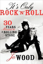 It's Only Rock 'n' Roll : Thirty Years Married to a Rolling Stone - Jo Wood