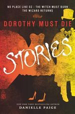Dorothy Must Die Stories : No Place Like Oz, the Witch Must Burn, the Wizard Returns - Danielle Paige