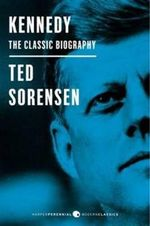 Kennedy: Deluxe Modern Classic : The Classic Biography - Ted Sorensen