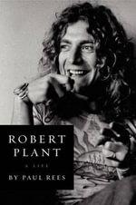 Robert Plant : A Life - Paul Rees