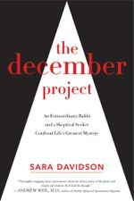 The December Project : An Extraordinary Rabbi and a Skeptical Seeker Confront Life's Greatest Mystery - Sara Davidson