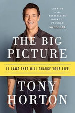 The Big Picture : 11 Laws That Will Change Your Life - Tony Horton