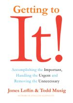 Getting to It : Accomplishing the Important, Handling the Urgent, and Removing the Unnecessary - Jones Loflin