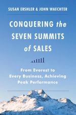 Conquering the Seven Summits of Sales : From Everest to Every Business, Achieving Peak Performance - Susan Ershler