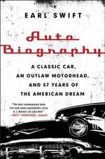 Auto Biography : A Classic Car, an Outlaw Motorhead, and 57 Years of the American Dream - Mr Earl Swift