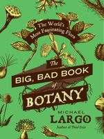 The Big, Bad Book of Botany : The World's Most Fascinating Flora - Michael Largo