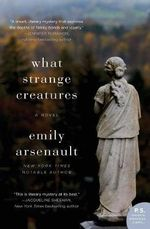 What Strange Creatures - Emily Arsenault