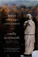 What Strange Creatures : A Novel - Emily Arsenault