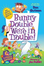 My Weird School Special : Bunny Double, We're in Trouble! - Dan Gutman