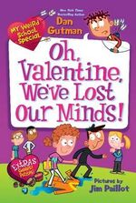 My Weird School Special : Oh, Valentine, We've Lost Our Minds! - Dan Gutman