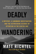 A Deadly Wandering : A Tale of Tragedy and Redemption in the Age of Attention - Matt Richtel