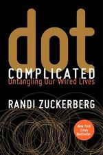 dot Complicated : Untangling Our Wired Lives - Randi Zuckerberg