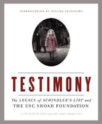 Testimony : The Legacy of Schindler's List and the Shoah Foundation - Steven Spielberg