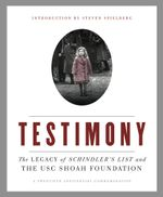 Testimony : The Legacy of Schindler's List and the USC Shoah Foundation - Steven Spielberg
