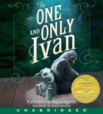 The One and Only Ivan CD : The One and Only Ivan CD - Katherine Applegate
