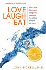 Love, Laugh, and Eat : And Other Secrets of Longevity from the Healthiest People on Earth - John Tickell