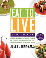 Eat to Live Cookbook : 200 Delicious Nutrient-Rich Recipes for Fast and Sustained Weight Loss, Reversing Disease, and Lifelong Health - Joel Fuhrman