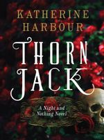 Thorn Jack : A Night and Nothing Novel - Katherine Harbour