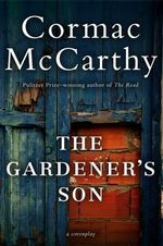 Gardener's Son : A Screenplay - Cormac McCarthy