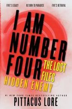 I Am Number Four : The Lost Files: Hidden Enemy - Pittacus Lore