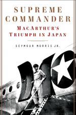 Supreme Commander : MacArthur's Triumph in Japan - Seymour Morris, Jr.