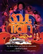Soul Train : The Music, Dance, and Style of a Generation - Questlove