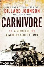 Carnivore : A Memoir of a Cavalry Scout at War - Dillard Johnson