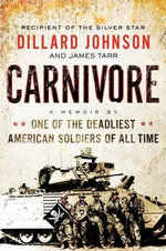 Carnivore : A Memoir by One of the Deadliest American Soldiers of All Time - Dillard Johnson