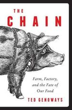 The Chain : Farm, Factory, and the Fate of Our Food - Ted Genoways
