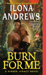 Burn for Me : A Hidden Legacy Novel - Ilona Andrews