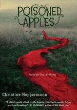 Poisoned Apples : Poems for You, My Pretty - Christine Heppermann