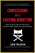 Confessions of a Casting Director : Help Actors Land Any Role with Secrets from Inside the Audition Room - Jen Rudin
